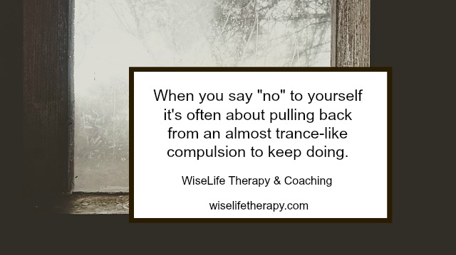 Tips to help you say no to yourself from Patty Bechtold at wiselifetherapy.com, Santa Rosa CA Therapist and Life Coach