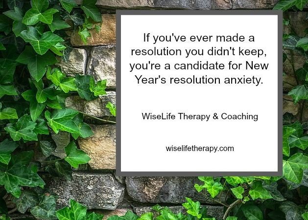 Thoughts on New Year's resolution anxiety from Therapist and Life Coach Patty Bechtold at wiselifetherapy.com in Santa Rosa CA