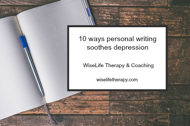 Santa Rosa counselor Patty Bechtold explores 10 ways writing soothes depression, wiselifetherapy.com