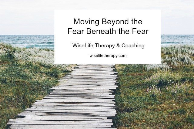 Santa Rosa therapist Patty Bechtold writes about the fear beneath the fear at wiselifetherapy.com