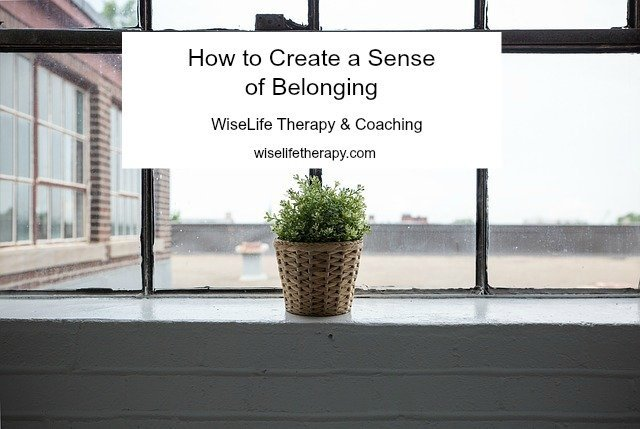 Santa Rosa psychotherapist Patty Bechtold writes about how to create a sense of belonging when you feel lonely at wiselifetherapy.com