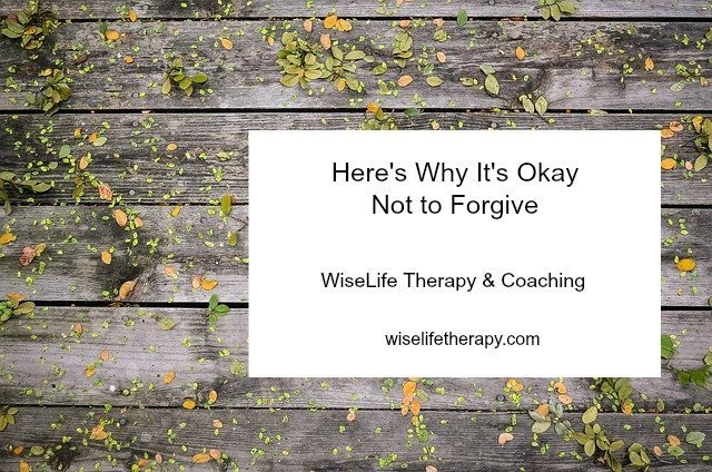 Santa Rosa therapist and life coach Patty Bechtold blogs about why it's okay not to forgive at wiselifetherapy.com