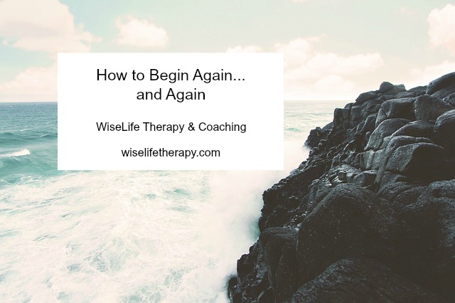 Santa Rosa therapist and life coach Patty Bechtold explores the practice of beginning again at wiselifetherapy.com