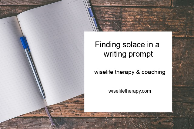 Life coach and therapist Patty Bechtold blogs about finding solace in a writing prompt at wiselifetherapy.com