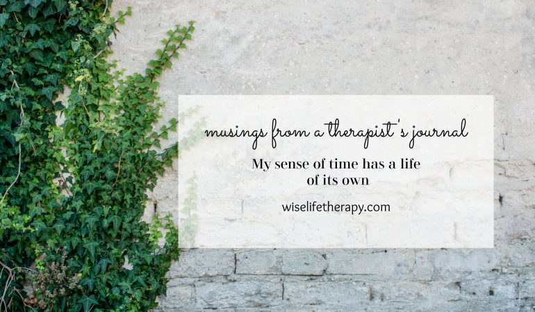 musings from a therapist's journal-Patty Bechtold writes about how our sense of time has changed during the pandemic at wiselifetherapy.com