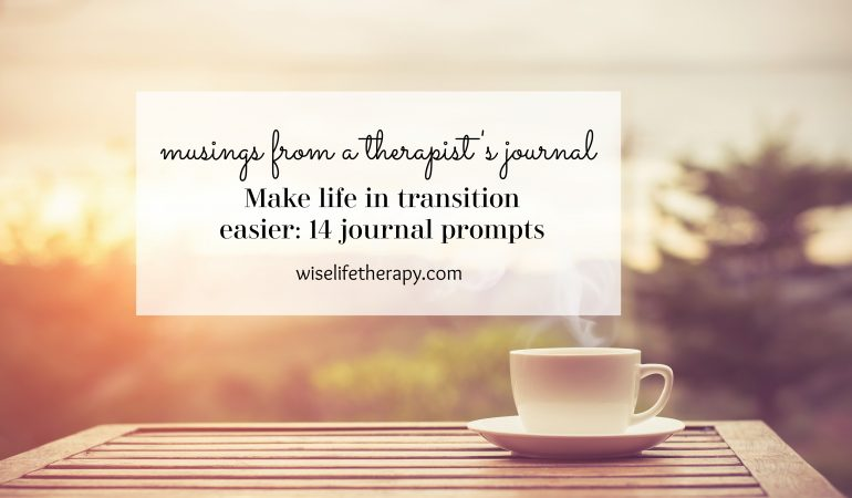 Make life in transition easier, 14 journaling prompts. Blog post by Patty Bechtold therapist Santa Rosa at wiselifetherapy.com