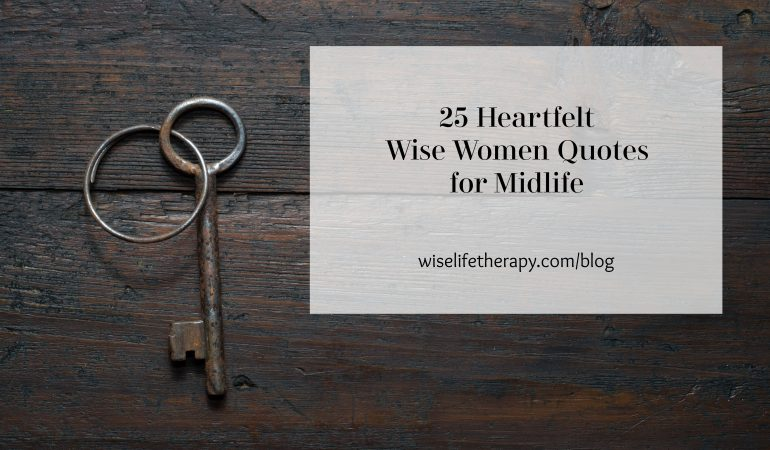 key on table, words, 25 heartfelt wise women quotes for midlife, blog post by Santa Rosa therapist Patty Bechtold at wiselifetherapy.com