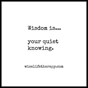 words, wisdom is your quiet knowing, blog post by therapist Patty Bechtold @wiselifetherapy.com