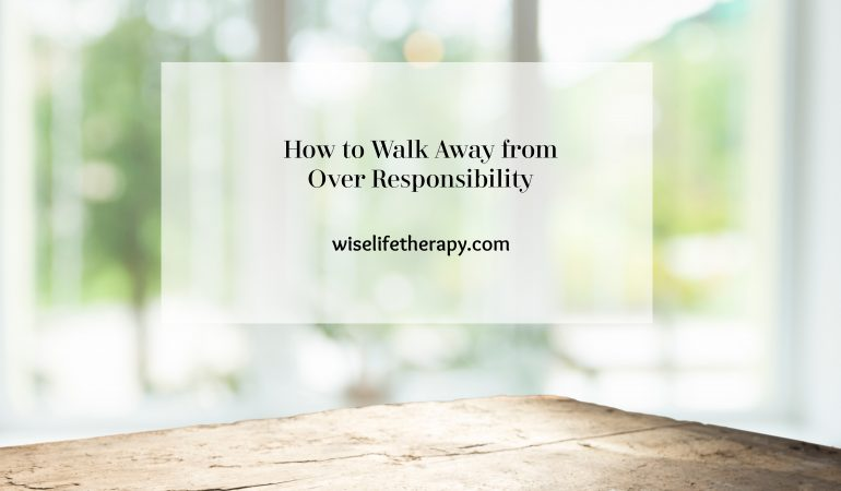 rustic table, window, words_ how to walk away from over responsibility, blog post from women's life coach Patty Bechtold at wiselifetherapy.com